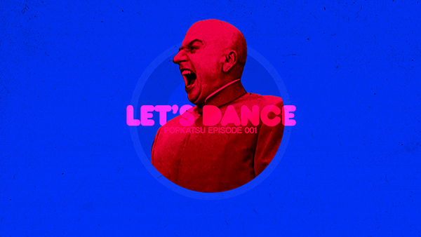 POPKATSU EPISODE 001 - LETS DANCE